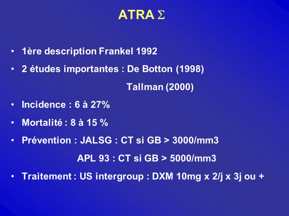 ATRA 1ère description Frankel 1992 2 études importantes : De Botton (1998) Tallman (2000) Incidence : 6 à 27% Mortalité : 8 à 15 % Prévention : JALSG