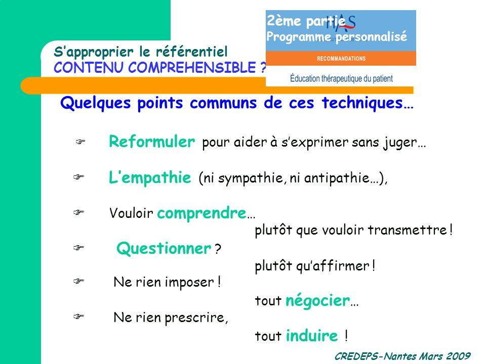 CREDEPS-Nantes Mars 2009 Quelques points communs de ces techniques… Reformuler pour aider à sexprimer sans juger… Lempathie (ni sympathie, ni antipath
