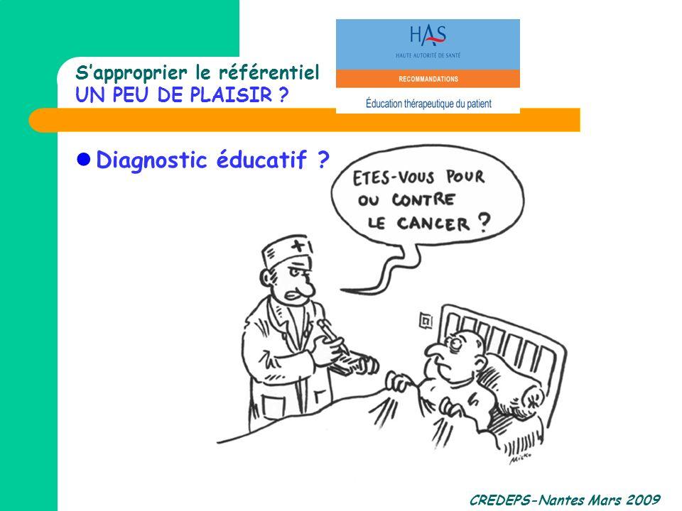 CREDEPS-Nantes Mars 2009 Sapproprier le référentiel UN PEU DE PLAISIR ? Diagnostic éducatif ?