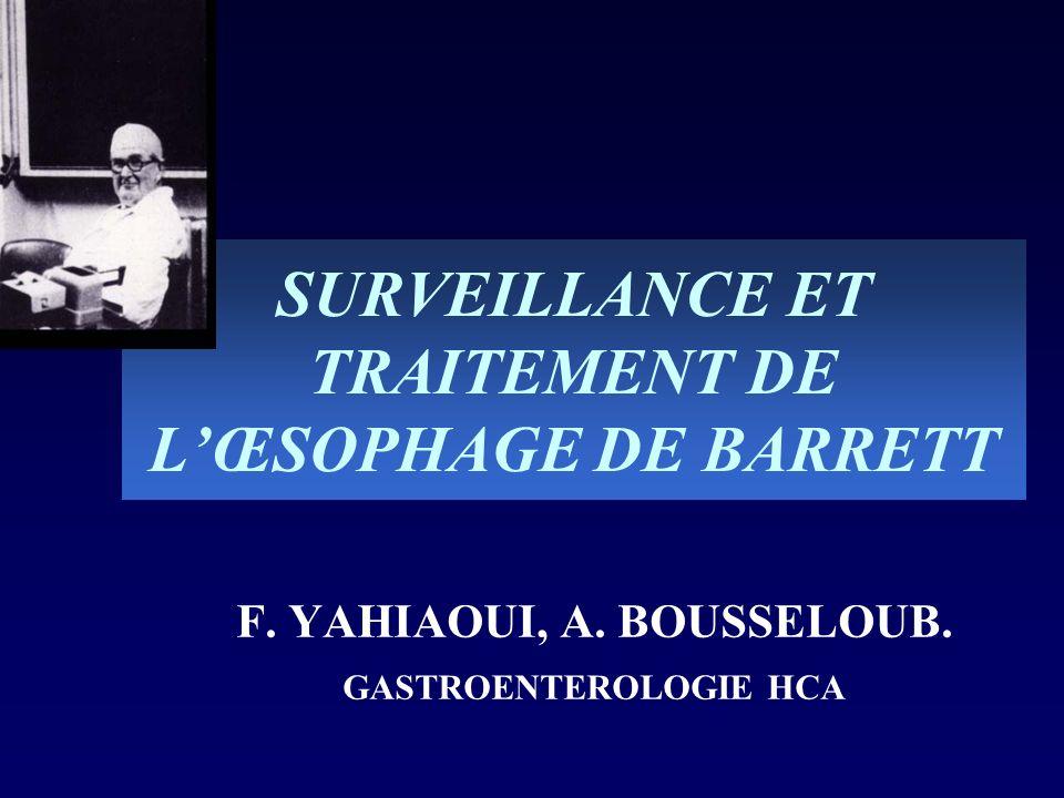 SURVEILLANCE ET TRAITEMENT DE LŒSOPHAGE DE BARRETT F. YAHIAOUI, A. BOUSSELOUB. GASTROENTEROLOGIE HCA