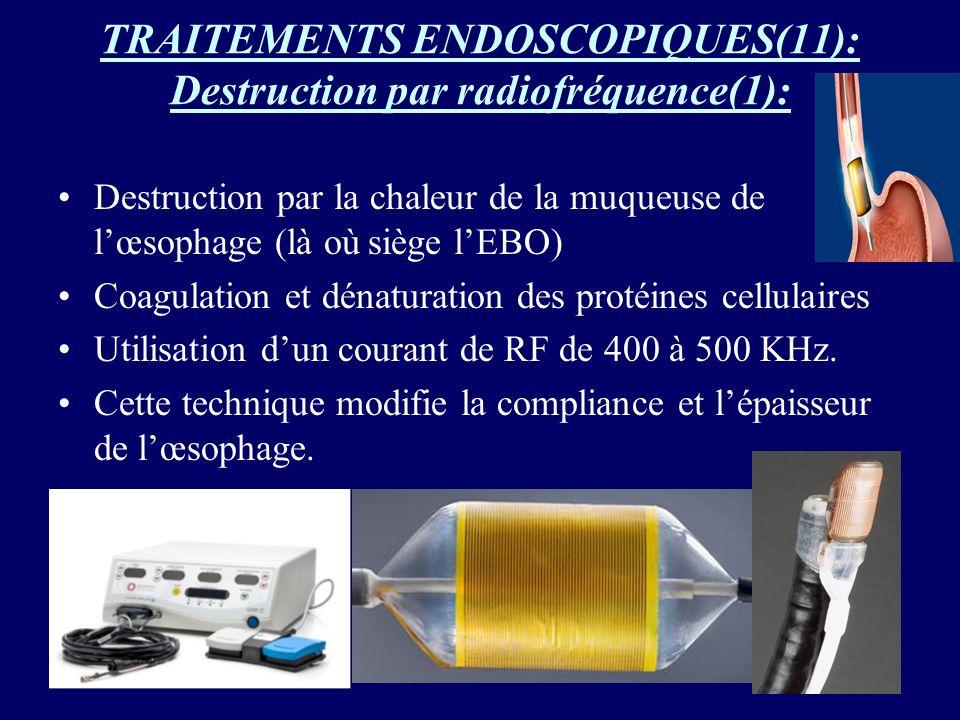 TRAITEMENTS ENDOSCOPIQUES(11): Destruction par radiofréquence(1): Destruction par la chaleur de la muqueuse de lœsophage (là où siège lEBO) Coagulatio