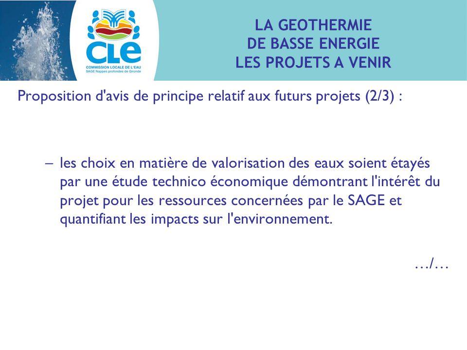 LA GEOTHERMIE DE BASSE ENERGIE LES PROJETS A VENIR Proposition d'avis de principe relatif aux futurs projets (2/3) : –les choix en matière de valorisa