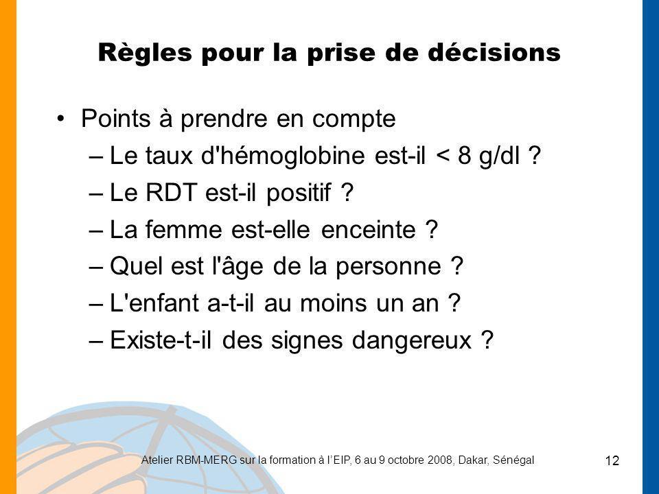 Atelier RBM-MERG sur la formation à lEIP, 6 au 9 octobre 2008, Dakar, Sénégal 12 Règles pour la prise de décisions Points à prendre en compte –Le taux