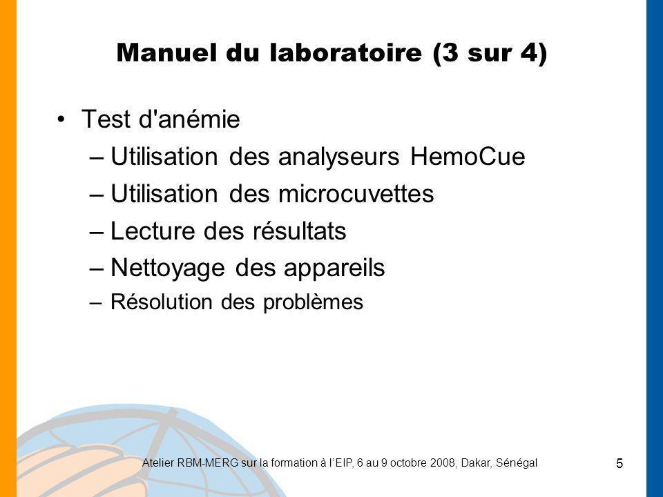Atelier RBM-MERG sur la formation à lEIP, 6 au 9 octobre 2008, Dakar, Sénégal 5 Manuel du laboratoire (3 sur 4) Test d'anémie –Utilisation des analyse