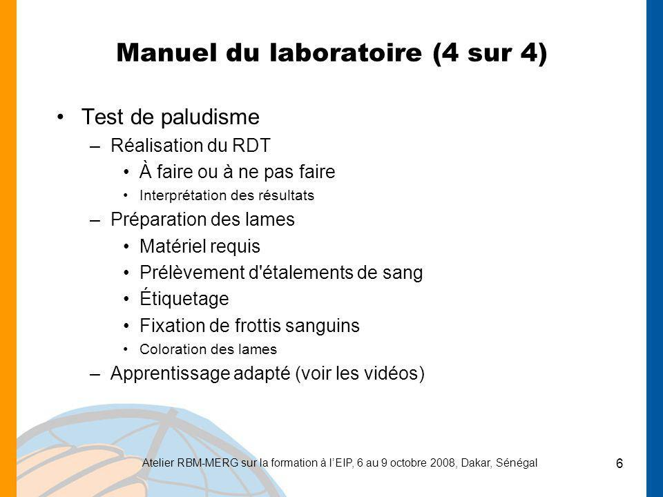 Atelier RBM-MERG sur la formation à lEIP, 6 au 9 octobre 2008, Dakar, Sénégal 6 Manuel du laboratoire (4 sur 4) Test de paludisme –Réalisation du RDT