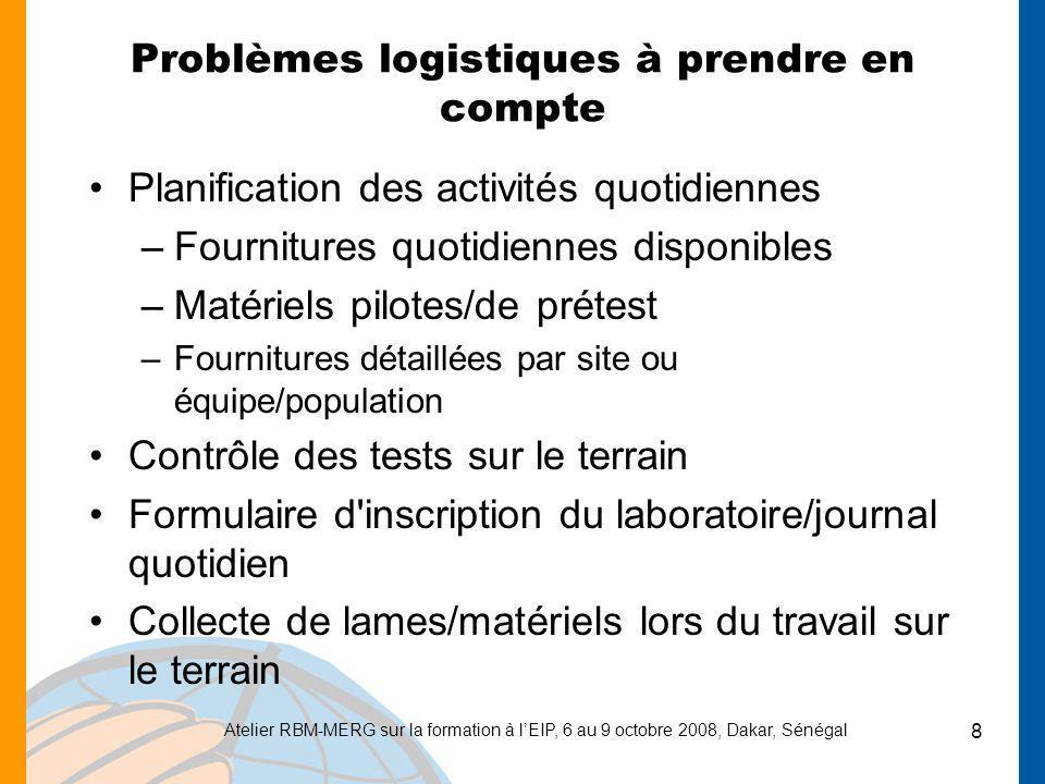 Atelier RBM-MERG sur la formation à lEIP, 6 au 9 octobre 2008, Dakar, Sénégal 8 Problèmes logistiques à prendre en compte Planification des activités