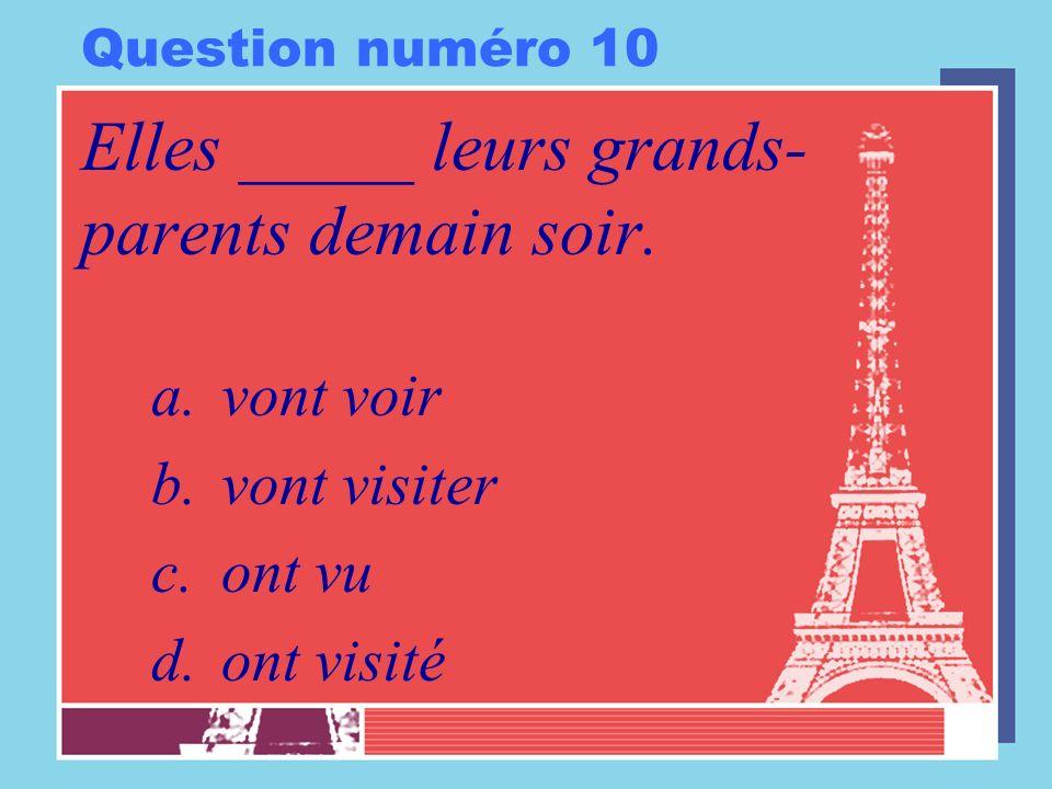 Question numéro 10 Elles _____ leurs grands- parents demain soir. a.vont voir b.vont visiter c.ont vu d.ont visité