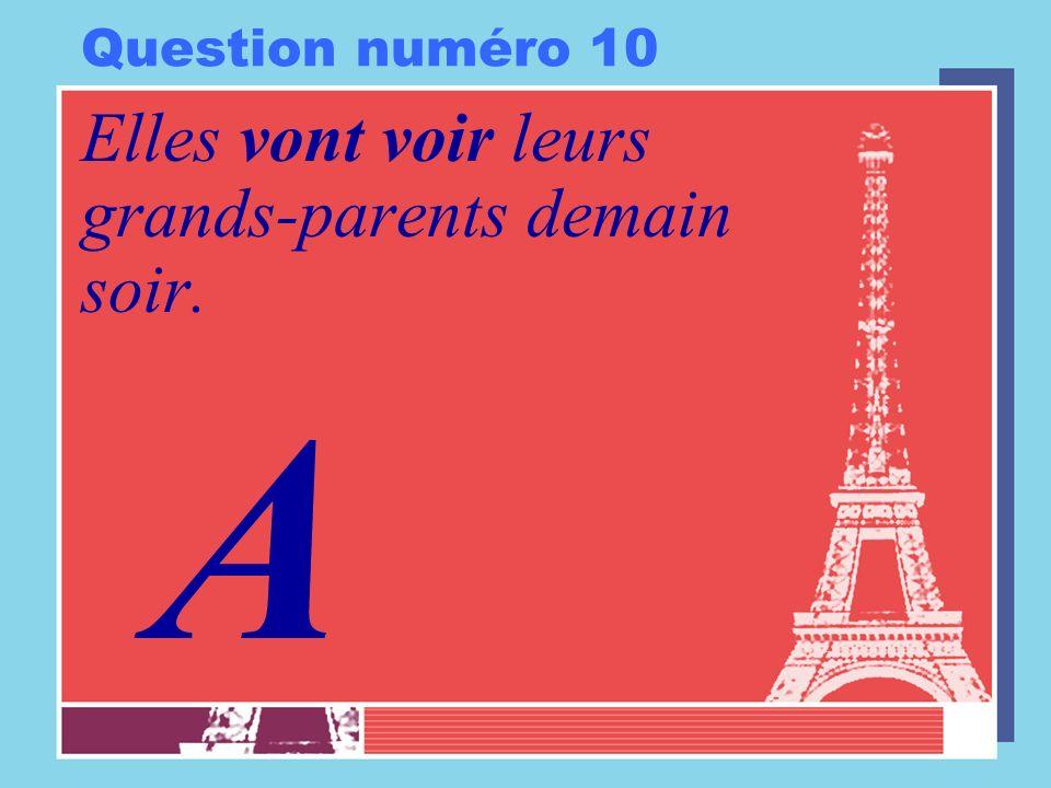 Question numéro 10 Elles vont voir leurs grands-parents demain soir. A