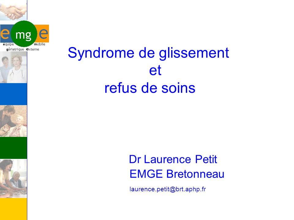 Syndrome de glissement et refus de soins Dr Laurence Petit EMGE Bretonneau laurence.petit@brt.aphp.fr
