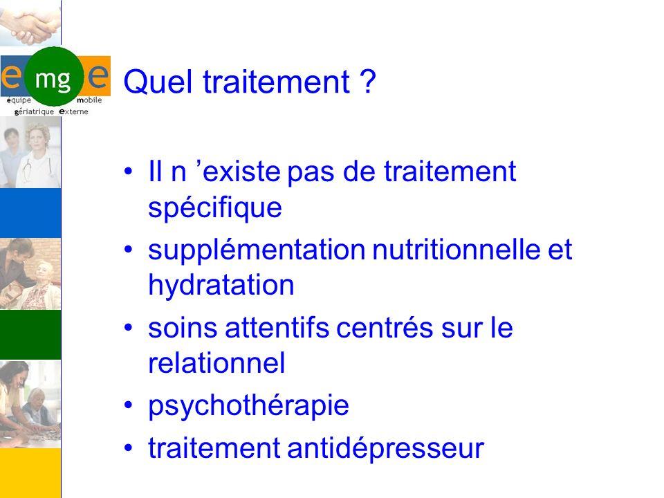 Quel traitement ? Il n existe pas de traitement spécifique supplémentation nutritionnelle et hydratation soins attentifs centrés sur le relationnel ps