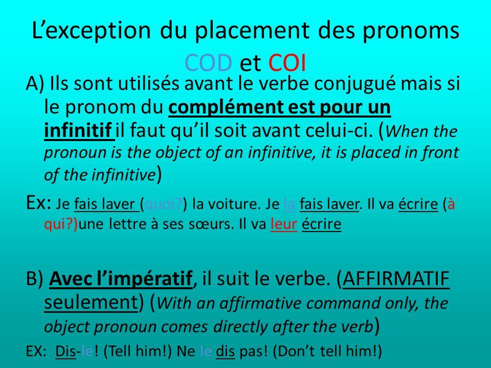 Lexception du placement des pronoms COD et COI A) Ils sont utilisés avant le verbe conjugué mais si le pronom du complément est pour un infinitif il f