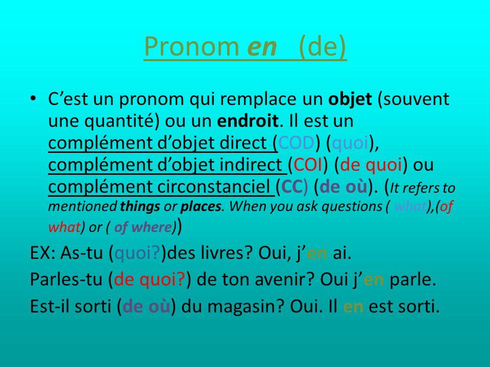 Pronom en (de) Cest un pronom qui remplace un objet (souvent une quantité) ou un endroit. Il est un complément dobjet direct (COD) (quoi), complément