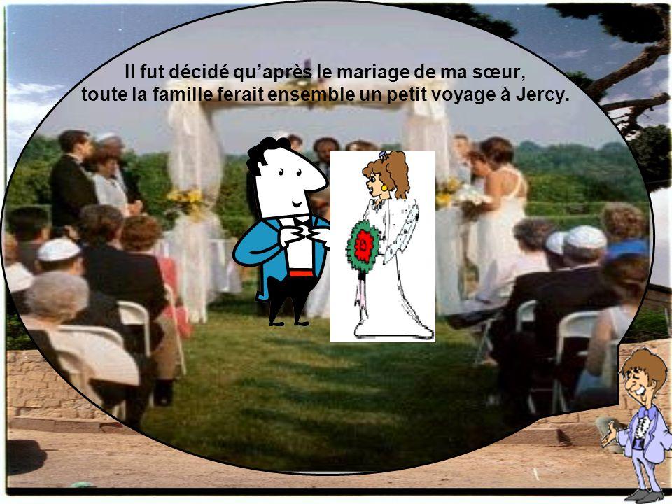 Il fut décidé quaprès le mariage de ma sœur, toute la famille ferait ensemble un petit voyage à Jercy.