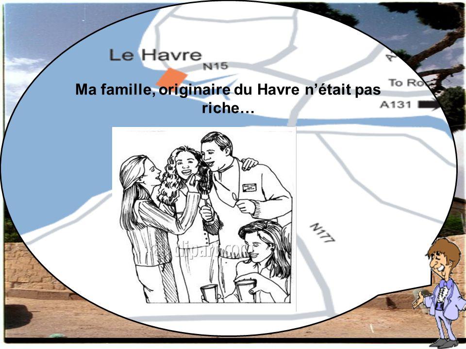Ma famille, originaire du Havre nétait pas riche…