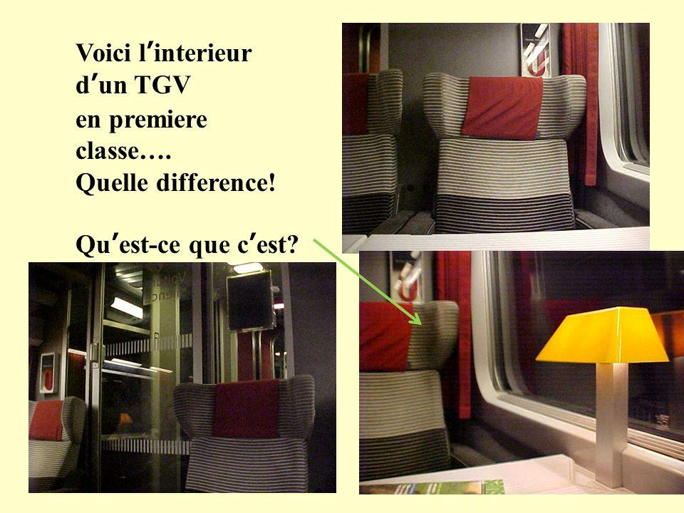 Voici linterieur dun TGV en premiere classe…. Quelle difference! Quest-ce que cest?