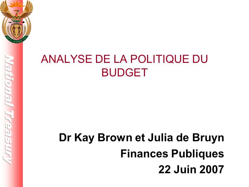 ANALYSE DE LA POLITIQUE DU BUDGET Dr Kay Brown et Julia de Bruyn Finances Publiques 22 Juin 2007