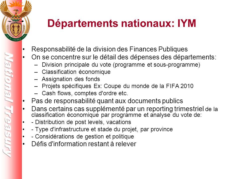 Départements nationaux: IYM Responsabilité de la division des Finances Publiques On se concentre sur le détail des dépenses des départements: –Division principale du vote (programme et sous-programme) –Classification économique –Assignation des fonds –Projets spécifiques Ex: Coupe du monde de la FIFA 2010 –Cash flows, comptes d ordre etc.
