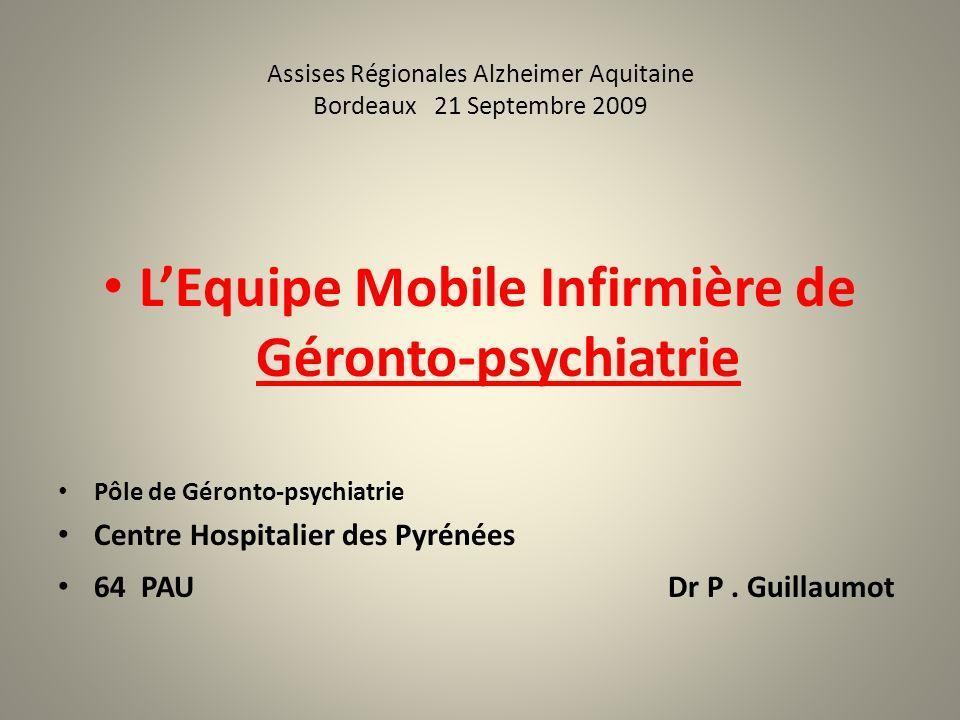 Assises Régionales Alzheimer Aquitaine Bordeaux 21 Septembre 2009 LEquipe Mobile Infirmière de Géronto-psychiatrie Pôle de Géronto-psychiatrie Centre