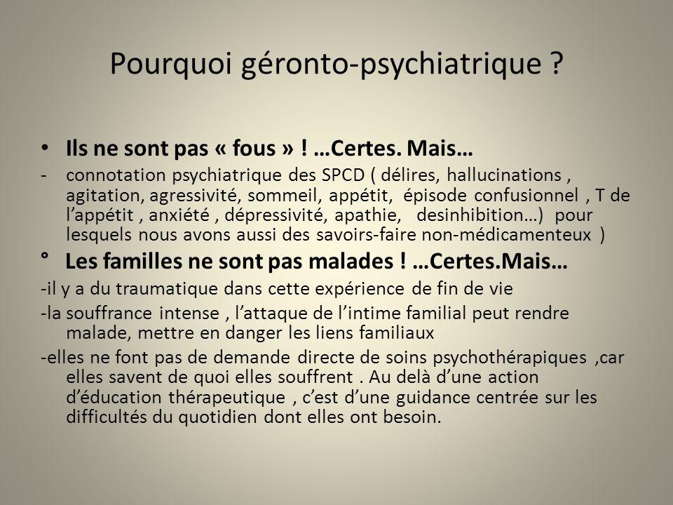 Pourquoi géronto-psychiatrique ? Ils ne sont pas « fous » ! …Certes. Mais… -connotation psychiatrique des SPCD ( délires, hallucinations, agitation, a