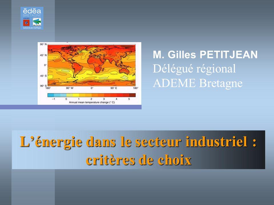 Lénergie dans le secteur industriel : critères de choix M. Gilles PETITJEAN Délégué régional ADEME Bretagne