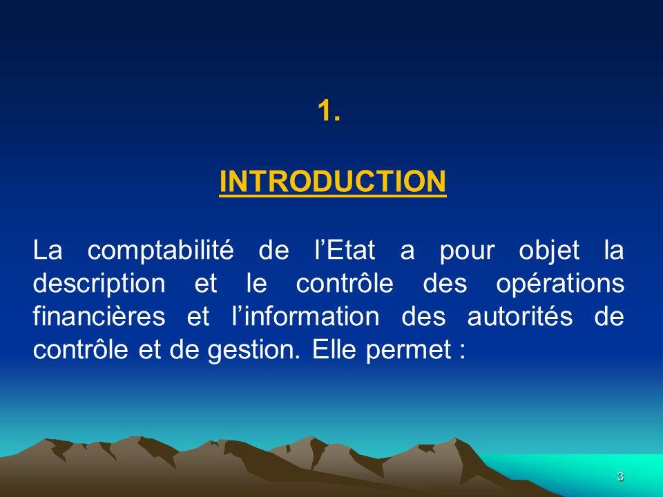3 1. INTRODUCTION La comptabilité de lEtat a pour objet la description et le contrôle des opérations financières et linformation des autorités de cont
