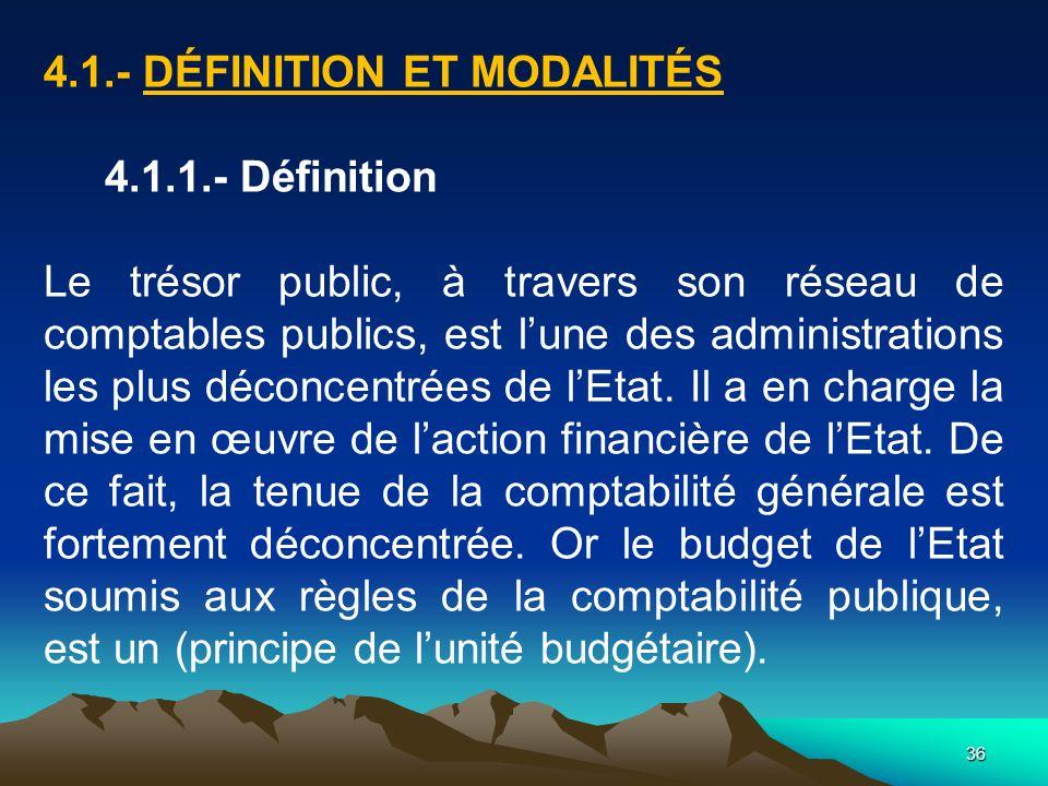 36 4.1.- DÉFINITION ET MODALITÉS 4.1.1.- Définition Le trésor public, à travers son réseau de comptables publics, est lune des administrations les plus déconcentrées de lEtat.