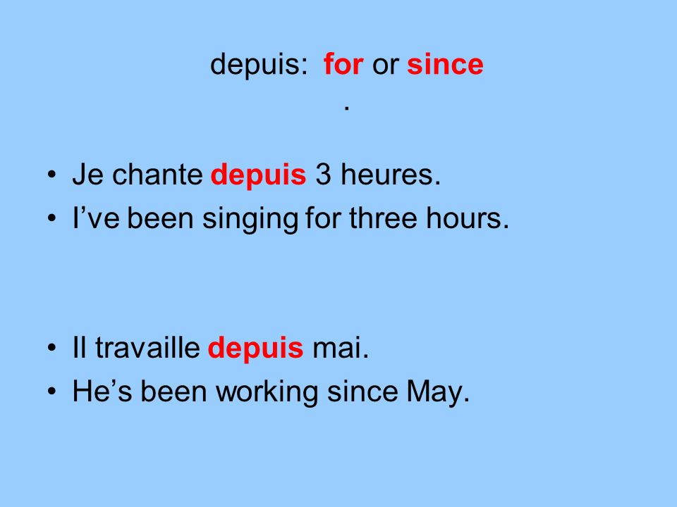 depuis: for or since. Je chante depuis 3 heures. Ive been singing for three hours.
