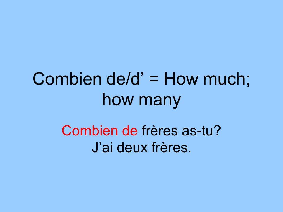 Combien de/d = How much; how many Combien de frères as-tu Jai deux frères.