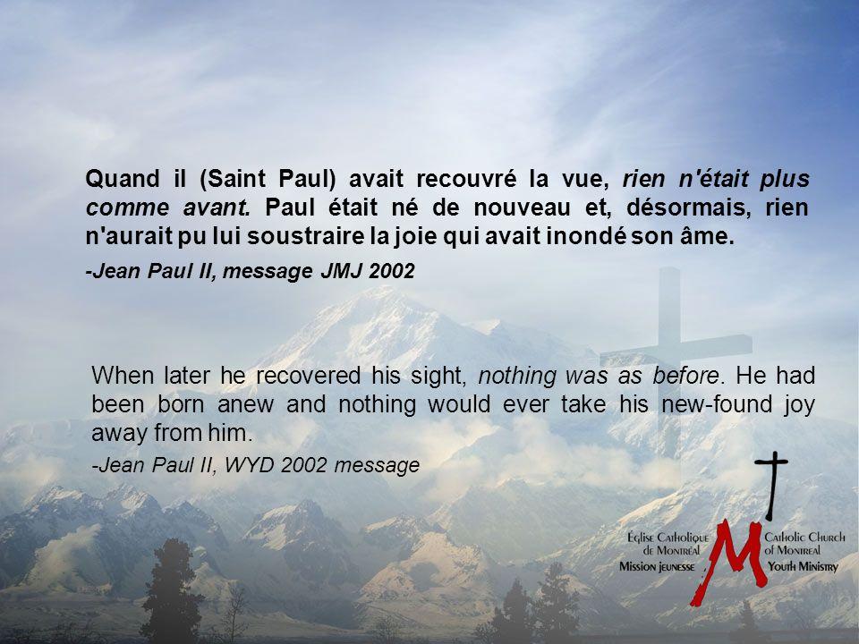 Quand il (Saint Paul) avait recouvré la vue, rien n était plus comme avant.