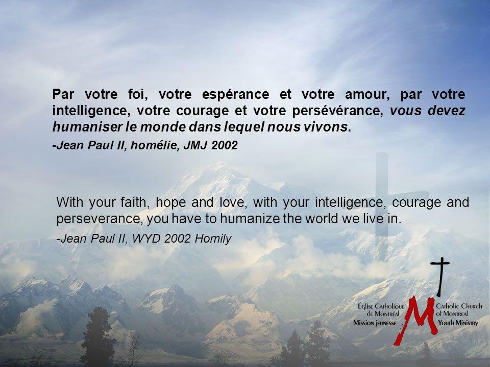 Par votre foi, votre espérance et votre amour, par votre intelligence, votre courage et votre persévérance, vous devez humaniser le monde dans lequel nous vivons.