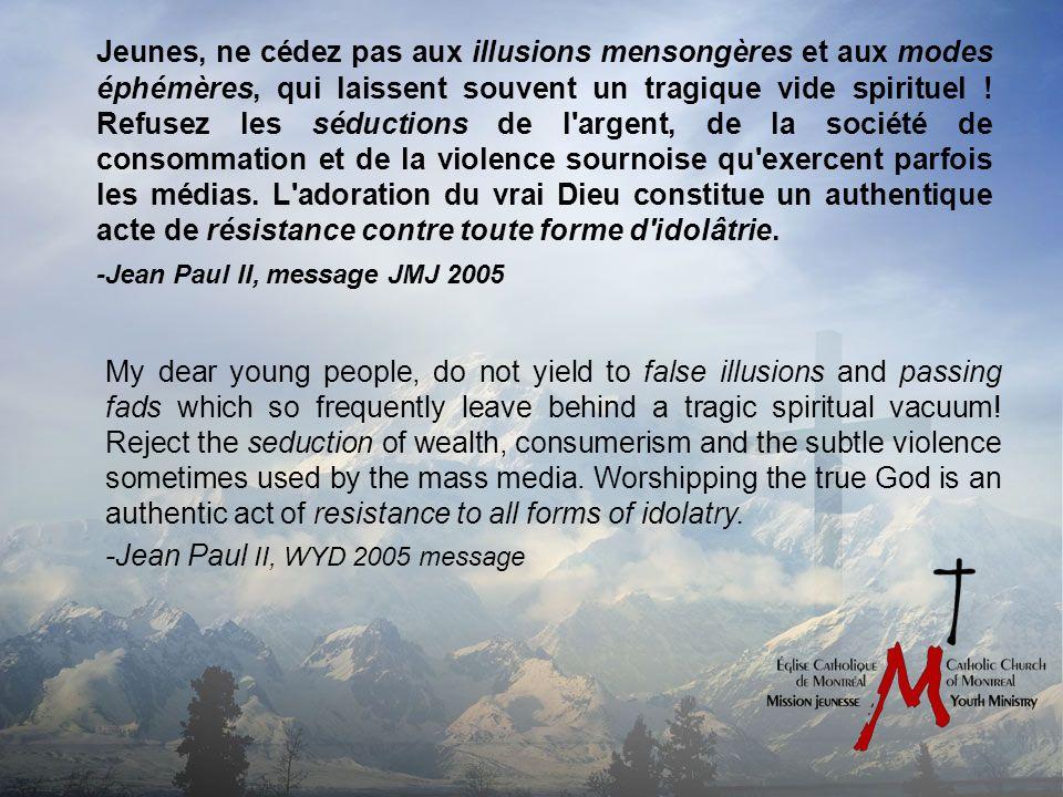 Jeunes, ne cédez pas aux illusions mensongères et aux modes éphémères, qui laissent souvent un tragique vide spirituel .