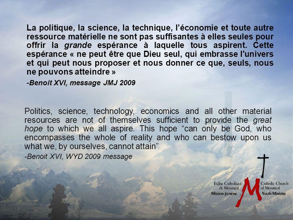 La politique, la science, la technique, léconomie et toute autre ressource matérielle ne sont pas suffisantes à elles seules pour offrir la grande espérance à laquelle tous aspirent.