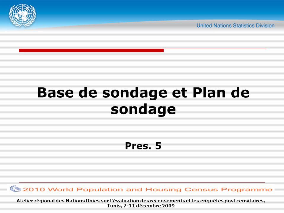 Base de sondage et Plan de sondage Pres. 5 Atelier régional des Nations Unies sur lévaluation des recensements et les enquêtes post censitaires, Tunis