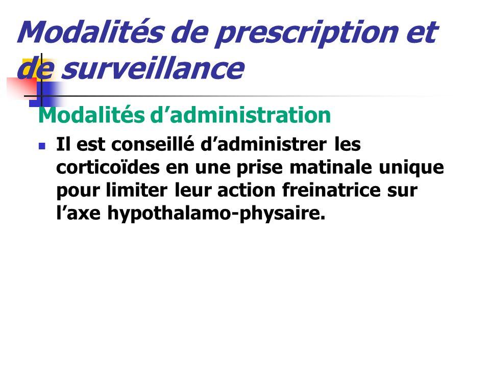 Modalités de prescription et de surveillance Modalités dadministration Il est conseillé dadministrer les corticoïdes en une prise matinale unique pour limiter leur action freinatrice sur laxe hypothalamo-physaire.