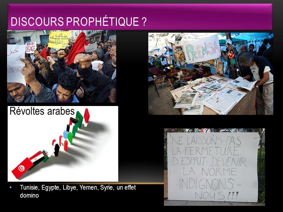 Tunisie, Egypte, Libye, Yemen, Syrie, un effet domino DISCOURS PROPHÉTIQUE ? Révoltes arabes Indignés espagnols et français