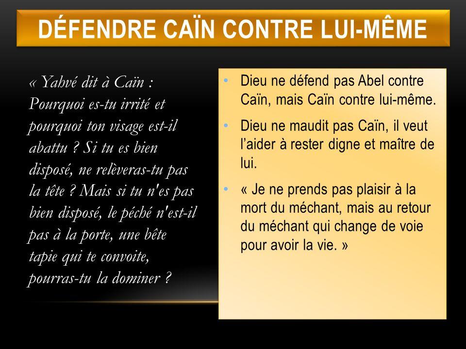 DÉFENDRE CAÏN CONTRE LUI-MÊME « Yahvé dit à Caïn : Pourquoi es-tu irrité et pourquoi ton visage est-il abattu ? Si tu es bien disposé, ne relèveras-tu