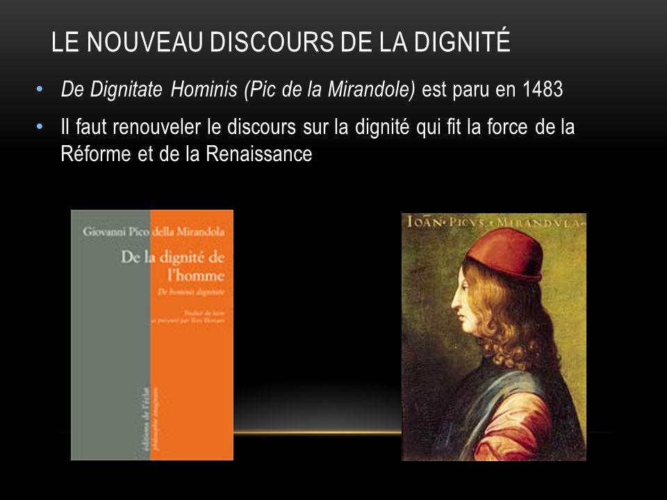 LE NOUVEAU DISCOURS DE LA DIGNITÉ De Dignitate Hominis (Pic de la Mirandole) est paru en 1483 Il faut renouveler le discours sur la dignité qui fit la
