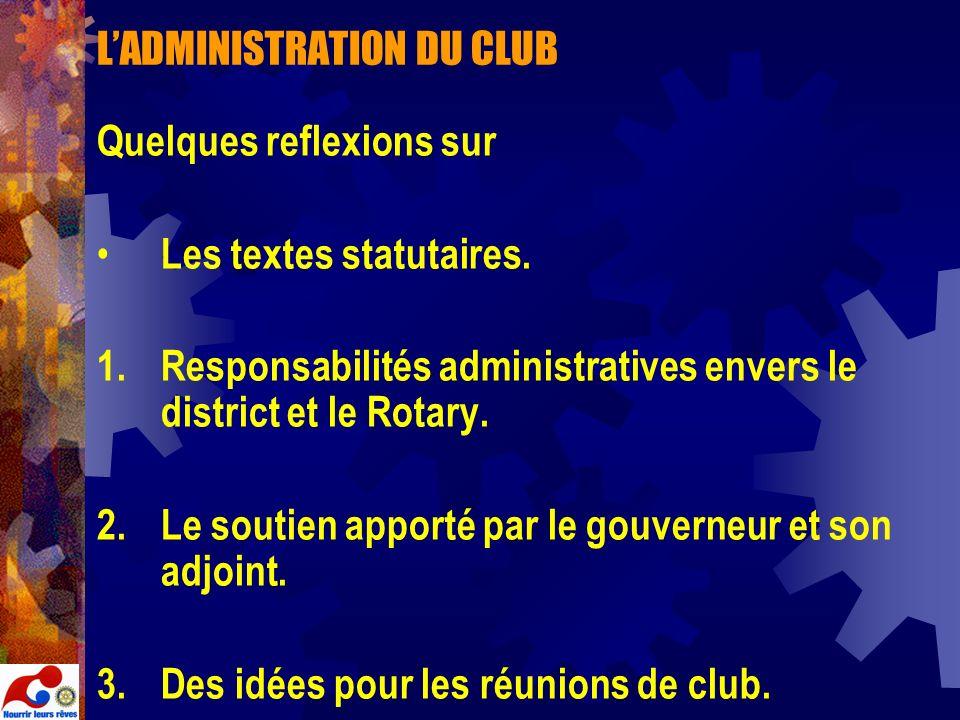 LADMINISTRATION DU CLUB Quelques reflexions sur Les textes statutaires. 1.Responsabilités administratives envers le district et le Rotary. 2.Le soutie