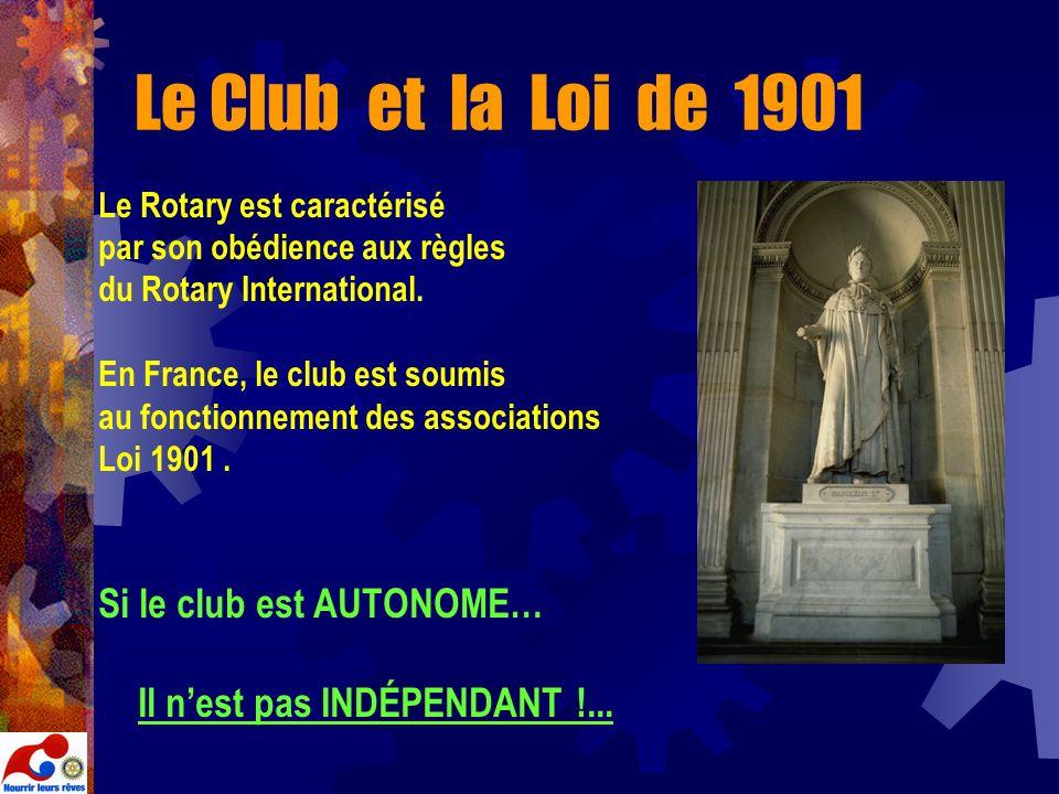 Le Club et la Loi de 1901 Le Rotary est caractérisé par son obédience aux règles du Rotary International. En France, le club est soumis au fonctionnem