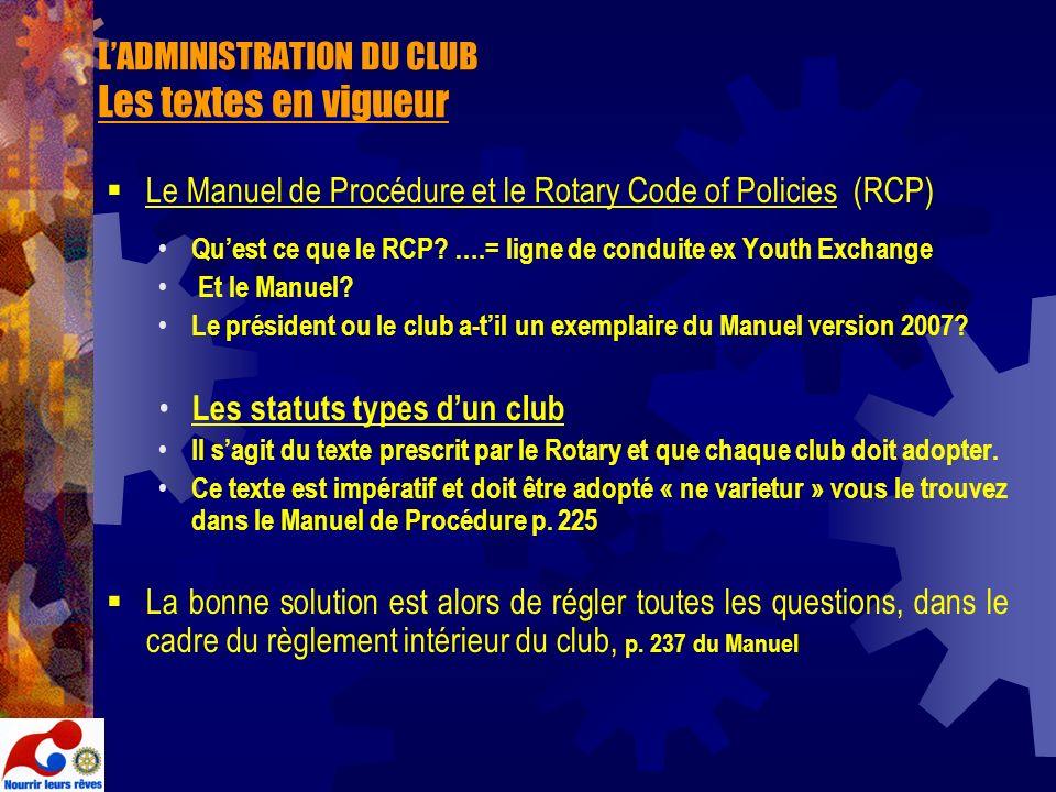 LADMINISTRATION DU CLUB Les textes en vigueur Le Manuel de Procédure et le Rotary Code of Policies (RCP) Quest ce que le RCP? ….= ligne de conduite ex