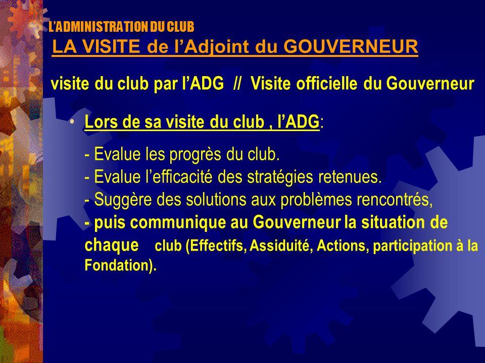 LADMINISTRATION DU CLUB LA VISITE de lAdjoint du GOUVERNEUR visite du club par lADG // Visite officielle du Gouverneur Lors de sa visite du club, lADG
