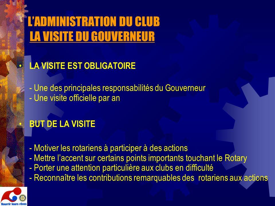 LADMINISTRATION DU CLUB LA VISITE DU GOUVERNEUR LA VISITE EST OBLIGATOIRE - Une des principales responsabilités du Gouverneur - Une visite officielle