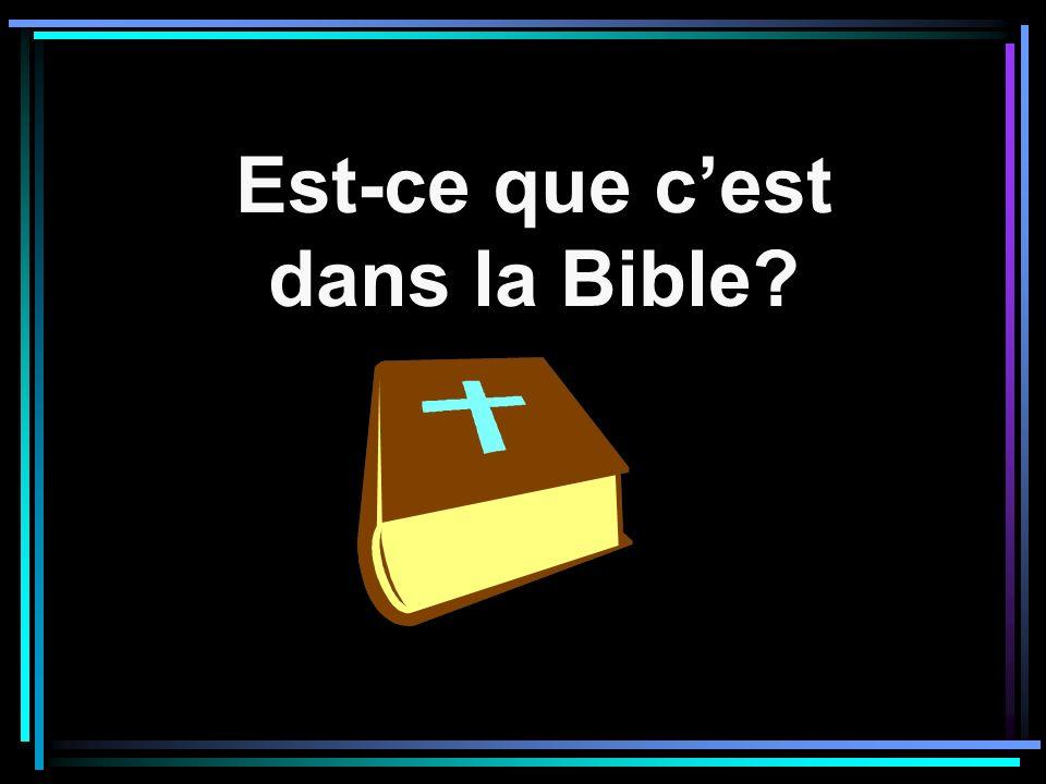 Est-ce que cest dans la Bible?