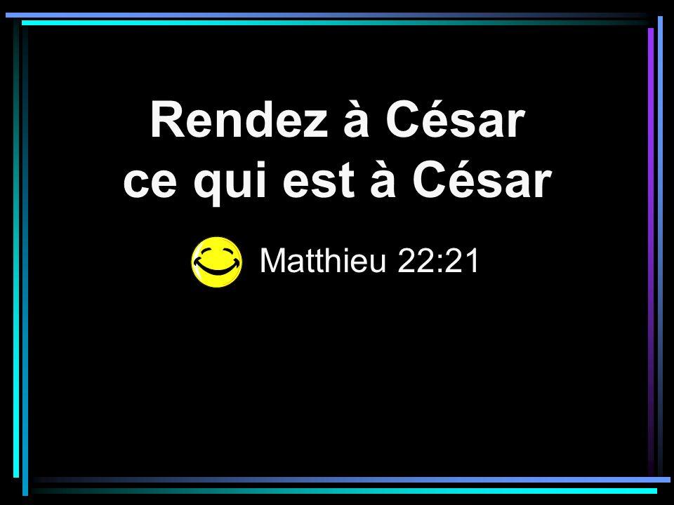 Rendez à César ce qui est à César Matthieu 22:21