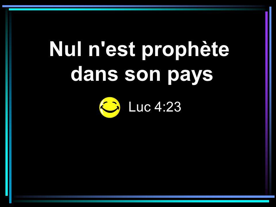 Nul n'est prophète dans son pays Luc 4:23
