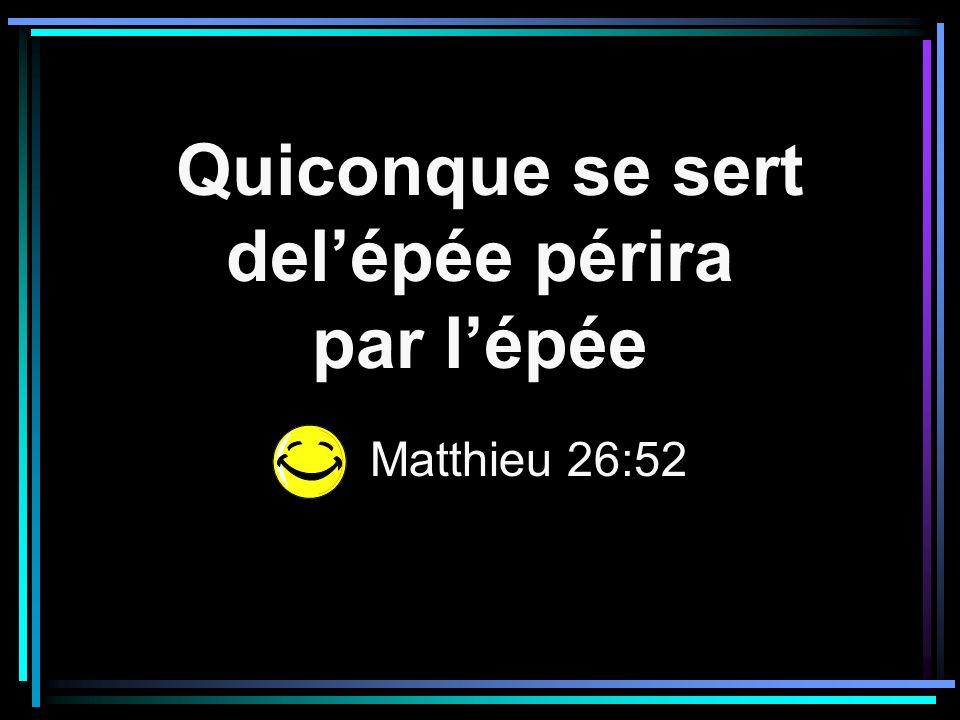 Quiconque se sert delépée périra par lépée Matthieu 26:52