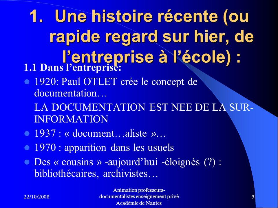 22/10/2008 Animation professeurs- documentalistes enseignement privé Académie de Nantes 4 I LE METIER : QUELQUES REPERES 1 Une histoire récente 2 Un cadre réglementaire