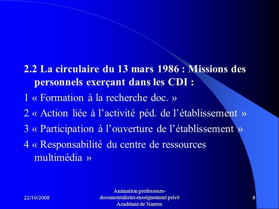 22/10/2008 Animation professeurs- documentalistes enseignement privé Académie de Nantes 8 2.2 La circulaire du 13 mars 1986 : Missions des personnels exerçant dans les CDI : 1 « Formation à la recherche doc.