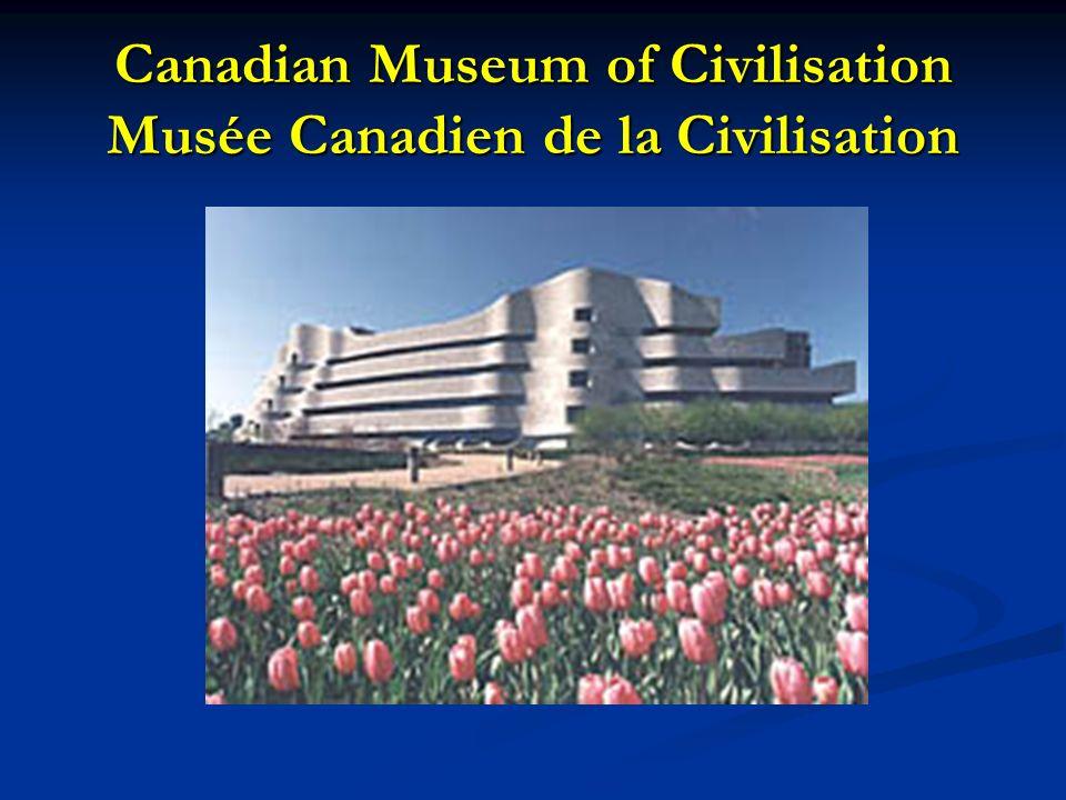 Canadian Museum of Civilisation Musée Canadien de la Civilisation