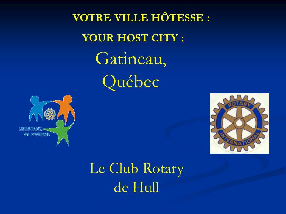 Gatineau, Québec Le Club Rotary de Hull VOTRE VILLE HÔTESSE : YOUR HOST CITY :